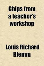 Chips from a Teacher's Workshop af Louis Richard Klemm