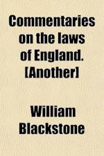 Commentaries on the Laws of England. [Another] af William Blackstone