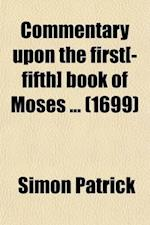 Commentary Upon the First[-Fifth] Book of Moses (Volume 4) af Simon Patrick