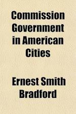 Commission Government in American Cities af Ernest Smith Bradford