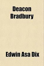 Deacon Bradbury; A Novel af Edwin Asa Dix