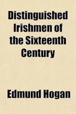 Distinguished Irishmen of the Sixteenth Century; First Series af Edmund Hogan