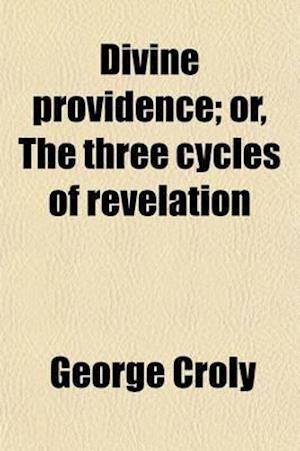 Bog, paperback Divine Providence; Or, the Three Cycles of Revelation af George Croly