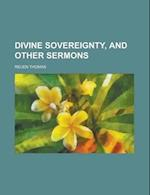 Divine Sovereignty, and Other Sermons af Reuen Thomas