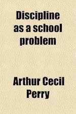 Discipline as a School Problem af Arthur Cecil Perry