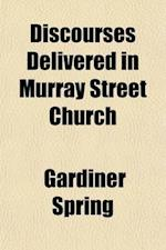Discourses Delivered in Murray Street Church; On Sabbath Evenings During the Month of March, April and May, 1830 af Gardiner Spring