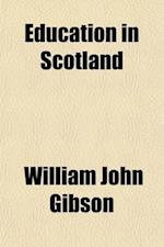 Education in Scotland; A Sketch of the Past and the Present af William John Gibson