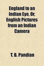 England to an Indian Eye, Or, English Pictures from an Indian Camera af T. B. Pandian