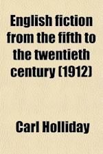 English Fiction from the Fifth to the Twentieth Century af Carl Holliday