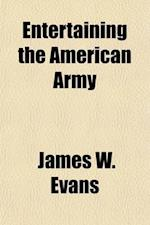 Entertaining the American Army; The American Stage and Lyceum in the World War af James W. Evans