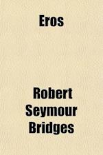 Eros & Psyche; A Poem in Twelve Measures af Robert Seymour Bridges