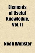 Elements of Useful Knowledge, Vol. II; Containing a Historical and Geographical Account of the United States for the Use of Schools af Noah Webster