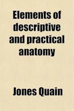 Elements of Descriptive and Practical Anatomy af Jones Quain