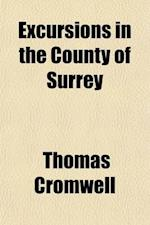 Excursions in the County of Surrey; Comprising Brief Historical and Topographical Delineations, Together with Descriptions of the Residences of the No af Thomas Cromwell