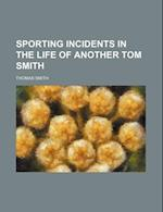 Sporting Incidents in the Life of Another Tom Smith af Thomas Smith