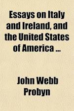 Essays on Italy and Ireland, and the United States of America af John Webb Probyn