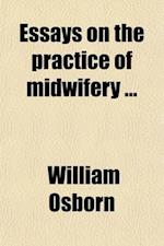Essays on the Practice of Midwifery af William Osborn