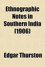 Ethnographic Notes in Southern India af Edgar Thurston