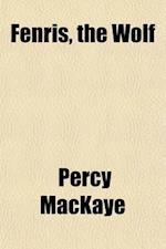 Fenris, the Wolf; A Tragedy af Percy Mackaye