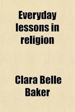 Everyday Lessons in Religion (Volume 1); The Bow in the Cloud af Clara Belle Baker