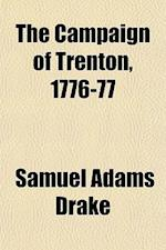 The Campaign of Trenton 1776-77 af Samuel Adams Drake