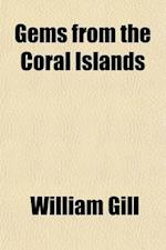 Gems from the Coral Islands; Western Polynesia Comprising the New Hebrides Group, the Loyalty Group, New Caledonia Group