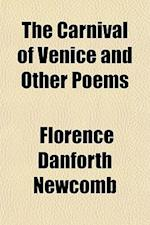The Carnival of Venice and Other Poems af Florence Danforth Newcomb