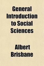 General Introduction to Social Sciences; Part First.--Introduction to Fourier's Theory of Social Organization af Albert Brisbane