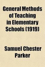 General Methods of Teaching in Elementary Schools; Including the Kindergarten and Grades I to VI af Samuel Chester Parker