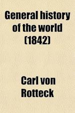General History of the World (Volume 2); From the Earliest Times Until the Year 1831 af Carl Von Rotteck
