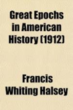 Great Epochs in American History (Volume 1); Described by Famous Writers from Columbus to Roosevelt af Francis Whiting Halsey
