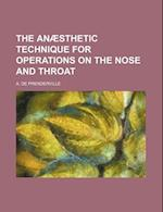 The Anaesthetic Technique for Operations on the Nose and Throat af A. De Prenderville
