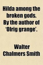 Hilda Among the Broken Gods. by the Author of 'Olrig Grange'. af Walter Chalmers Smith