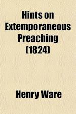 Hints on Extemporaneous Preaching (1824) af Henry Ware
