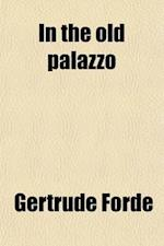 In the Old Palazzo; A Novel af Gertrude Forde