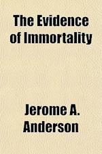 The Evidence of Immortality af Jerome A. Anderson