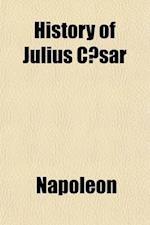 History of Julius Caesar (Volume 1) af Napoleon Iii, Napoleon