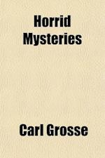 Horrid Mysteries; A Story af Carl Grosse