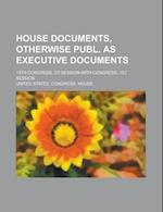 House Documents, Otherwise Publ. as Executive Documents; 13th Congress, 2D Session-49th Congress, 1st Session