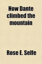 How Dante Climbed the Mountain; Sunday Readings with the Children from the Purgatorio af Rose E. Selfe