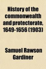 History of the Commonwealth and Protectorate, 1649-1656 (Volume 4) af Samuel Rawson Gardiner