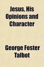 Jesus, His Opinions and Character; The New Testament Studies af George Foster Talbot