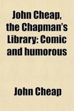 John Cheap, the Chapman's Library (Volume 1); Comic and Humorous af John Cheap