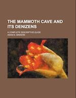 The Mammoth Cave and Its Denizens; A Complete Descriptive Guide af Adam D. Binkerd