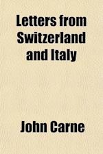 Letters from Switzerland and Italy; During a Late Tour af John Carne