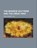 The Monroe Doctrine and the Great War af Arnold Bennett Hall