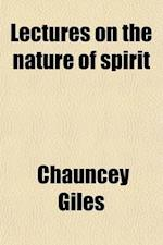 Lectures on the Nature of Spirit, and of Man as a Spiritual Being af Chauncey Giles