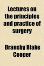 Lectures on the Principles and Practice of Surgery af Bransby Blake Cooper