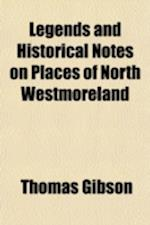 Legends and Historical Notes on Places of North Westmoreland af Thomas Gibson