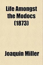 Life Amongst the Modocs; Unwritten History af Joaquin Miller